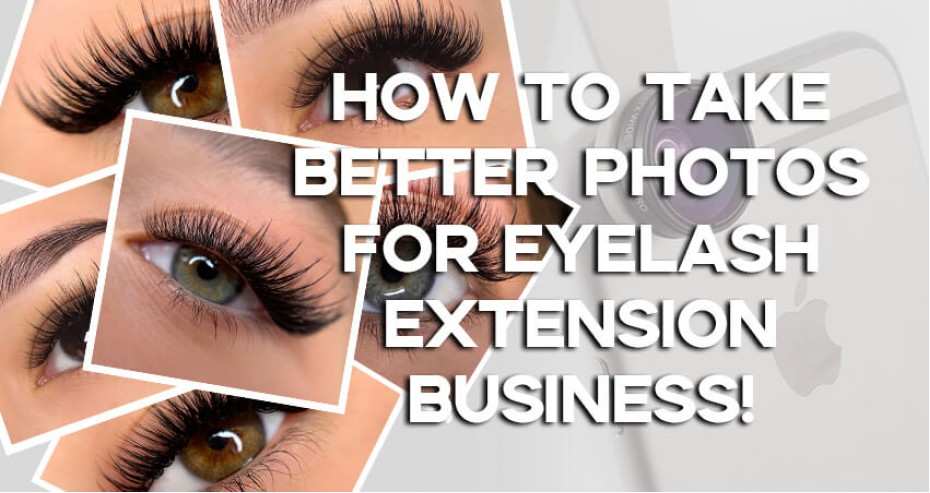How To Take Better Photos For Eyelash Extension Business!